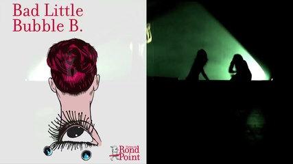 Mise à nu / Bad Little Bubble B.