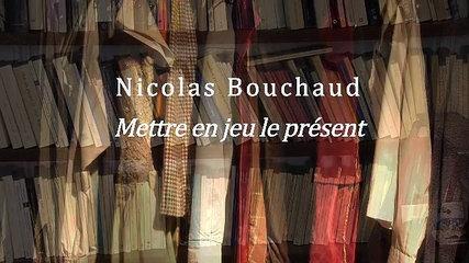 Nicolas Bouchaud, mettre en jeu le présent