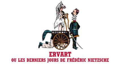 Nietzsche fait des claquettes / Ervart ou les derniers jours de Frédéric Nietzsche